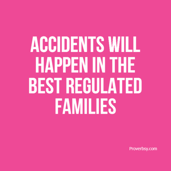 accidents will happen in the best regulated families Accident counts for much in companionship as in marriage - henry brooks  adams  accidents will occur in the best regulated families.