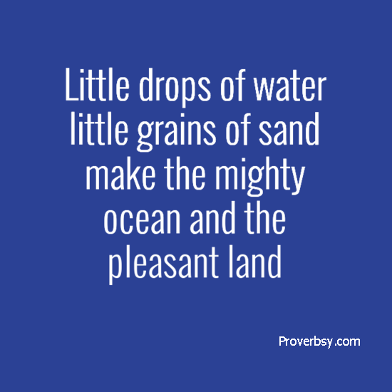 little drops of water make a mighty ocean