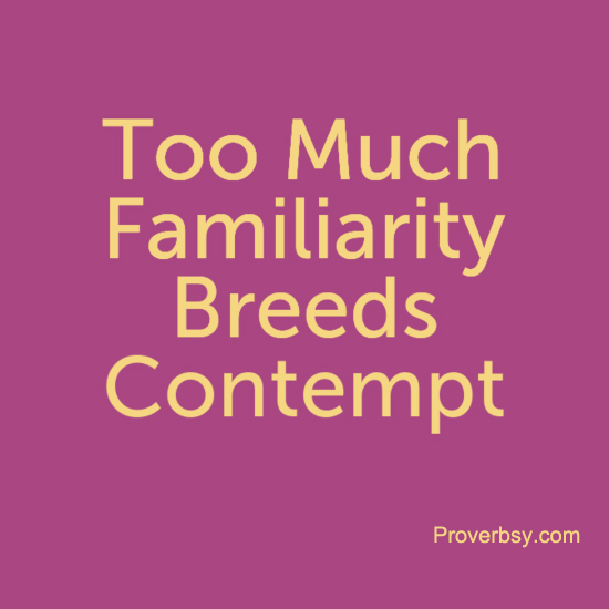familiarity breeds contempt in the workplace