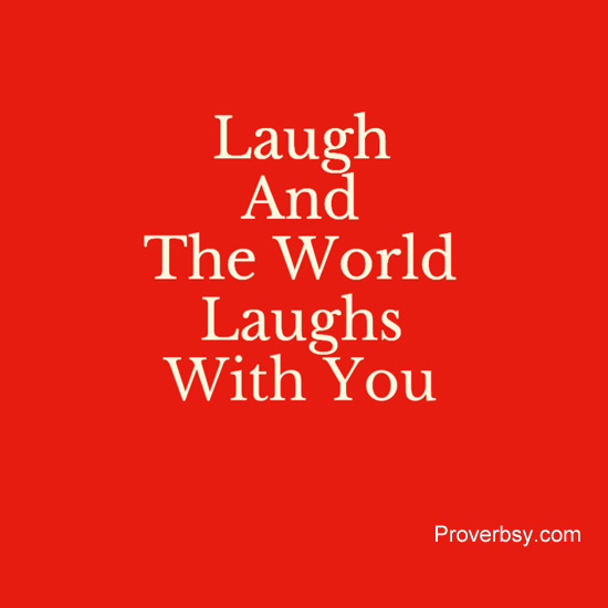 and the world laughs with you