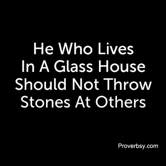 He Who Lives In A Glass House Proverbsyproverbsy