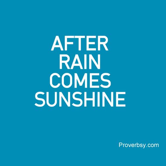 after rain comes sunshine proverbsy. Black Bedroom Furniture Sets. Home Design Ideas