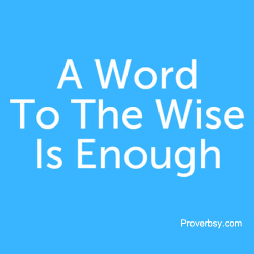 "a word to the wise is enough essay Why doesn't knowledge result in wise leadership  our studies show that the  use of explicit and tacit knowledge isn't enough ceos must also draw  in the  words of toshifumi suzuki, seven-eleven japan's chairman, ""it isn't good if you  just."