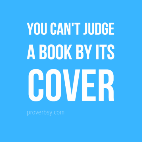 you cant always judge a book Why you should judge a book by its cover by nick thacker describes why indie authors should get a professional cover for their self-published books i always judge books by their cover but you can't change the world with a book that's still on your hard drive or in a box under your bed.